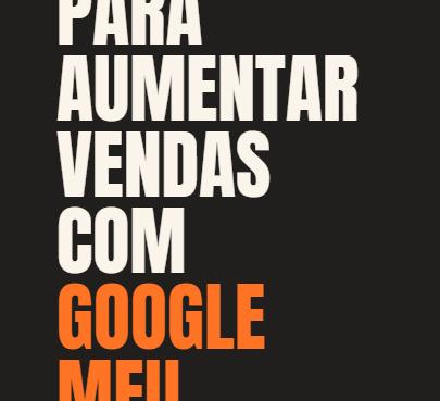 3 dicas para aumentar vendas com Google Meu Negócio
